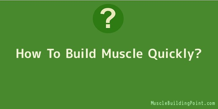 How To Build Muscle Quickly