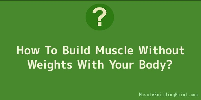 How To Build Muscle Without Weights With Your Body
