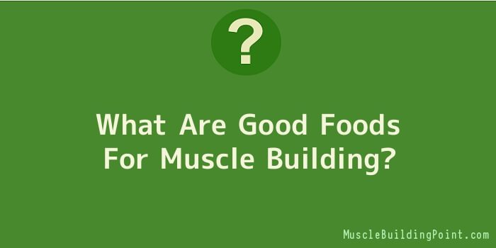 What Are Good Foods For Muscle Building