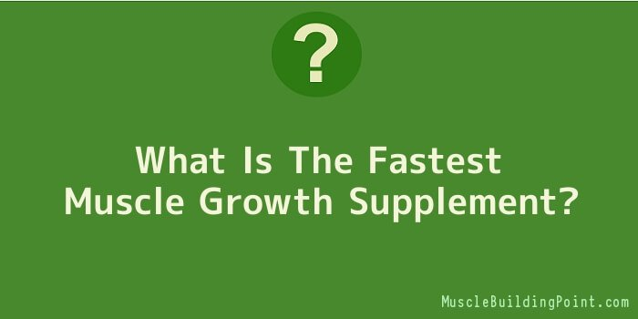 What Is The Fastest Muscle Growth Supplement