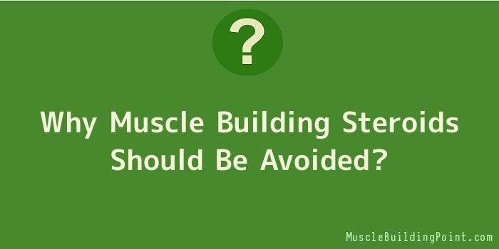 Why Muscle Building Steroids Should Be Avoided