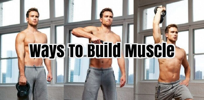 Ways To Build Muscle